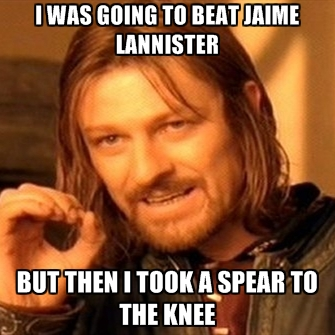 i-was-going-to-beat-jaime-lannister-but-then-i-took-a-spear-to-t